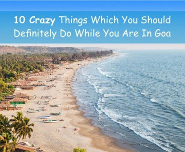 10 Crazy Things To Do In Goa
