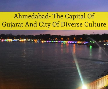 Ahmedabad- The Capital Of Gujarat And City Of Diverse Culture