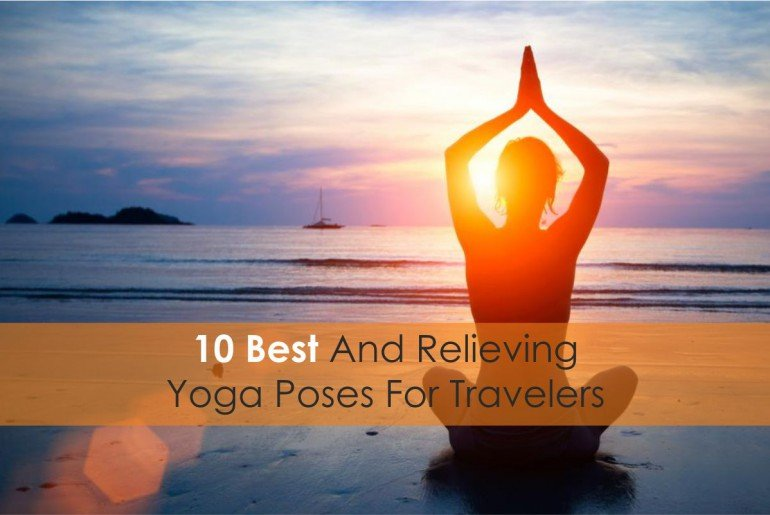 Best and Relieving Yoga Poses for Travelers