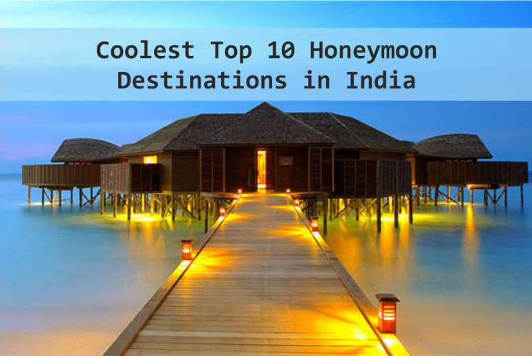 Coolest Top 10 Honeymoon Destinations in India