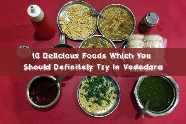 Delicious Foods Which You Should Definitely Try In Vadodara