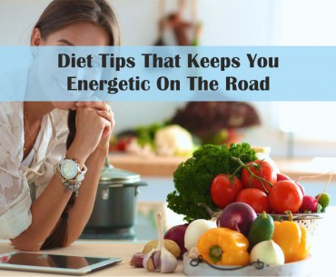 Diet Tips That Keeps You Energetic On The Road