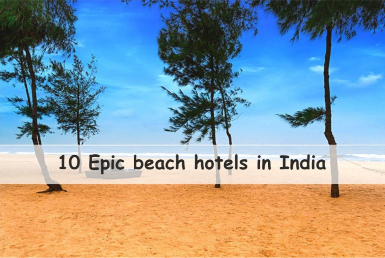 Epic beach hotels in India