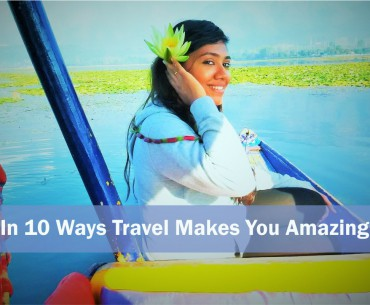 IN 10 WAYS TRAVEL MAKES YOU AMAZING
