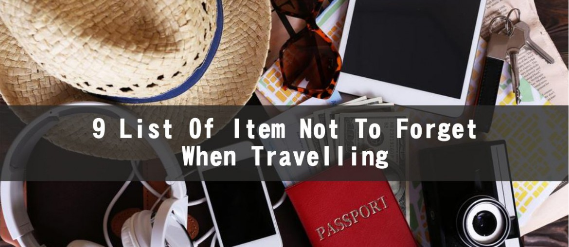 List Of Item Not To Forget When Travelling