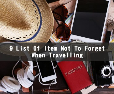 9 List Of Item Not To Forget When Travelling