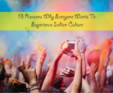 REASONS WHY EVERYONE WANTS TO EXPERIENCE INDIAN CULTURE