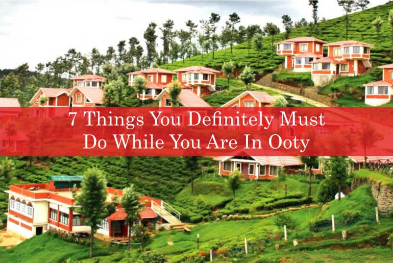 7 Things To Do In Ooty