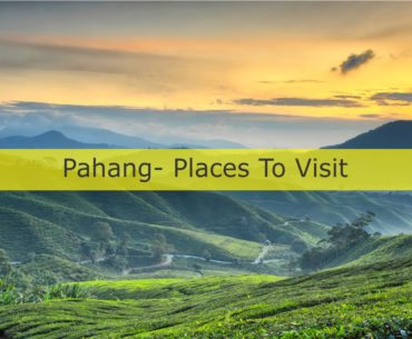 Places To Visit in Pahang