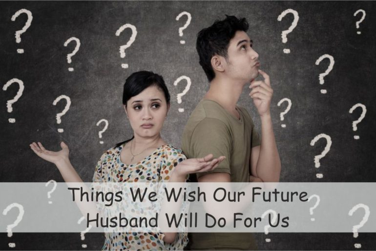 Things we wish our future husband will do for us