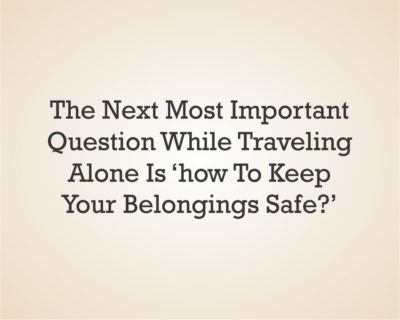 The next most important question while traveling alone is 'how to keep your belongings safe