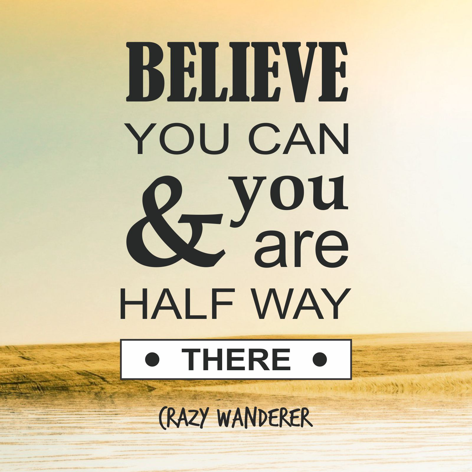 Believe You Can & You Are Half Way There