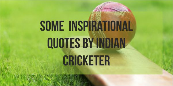 Some Inspirational Quotes By Indian Cricketers