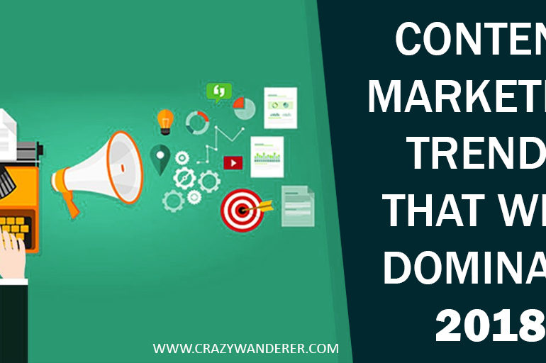Content Marketing Trends That Will Dominate 2018
