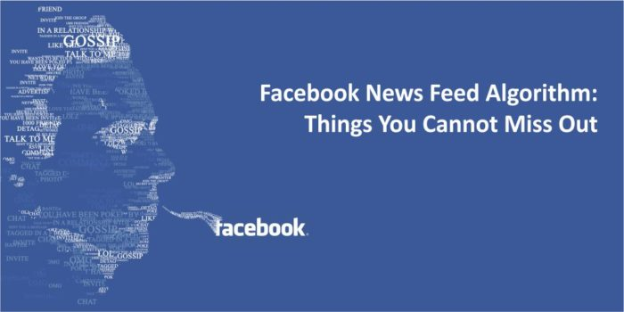 Facebook News Feed Algorithm Things You Cannot Miss Out 700x350