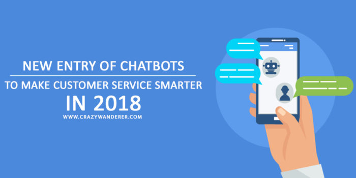 New Entry Of Chatbots To Make Customer Service Smarter In 2018 700x350