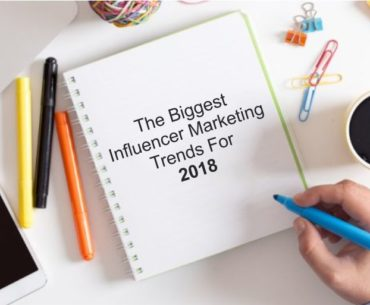 The Biggest Influencer Marketing Trends For 2018