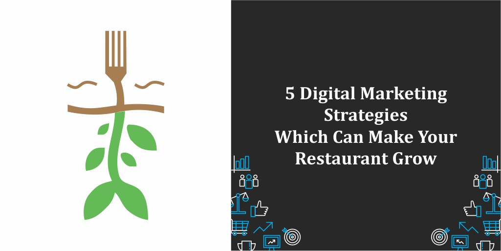 5 Digital Marketing Strategies Which Can Make Your Restaurant Grow