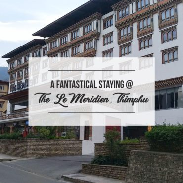 A Fantastical Staying At The Le Meridien, Thimphu