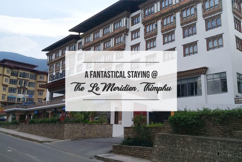 A Fantastical Staying At The Le Meridien Thimphu Cover