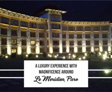 A Luxury Experience With Magnificence Around Le Meridien Paro Cp